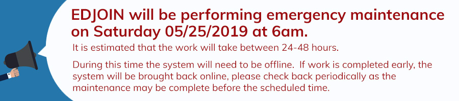 Edjoin will be performing emergency maintenance on Saturday May 25th at 6 am.  Iti si estimated that the work will take between 24 - 48 hours.  During this time the system will need to be offline..