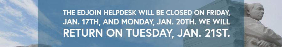Important Announcement:  The Edjoin helpdesk will be closed on friday Jan. 17th and Monday, Jan. 20th.  We will return on Tuesday, Jan 21st.
