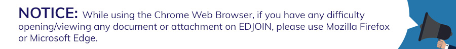 While using the Chrome browser if you have any difficulty oprning/viewing any document or attachment on EDJOIN, please use Mozilla Firefox or Microsoft Edge